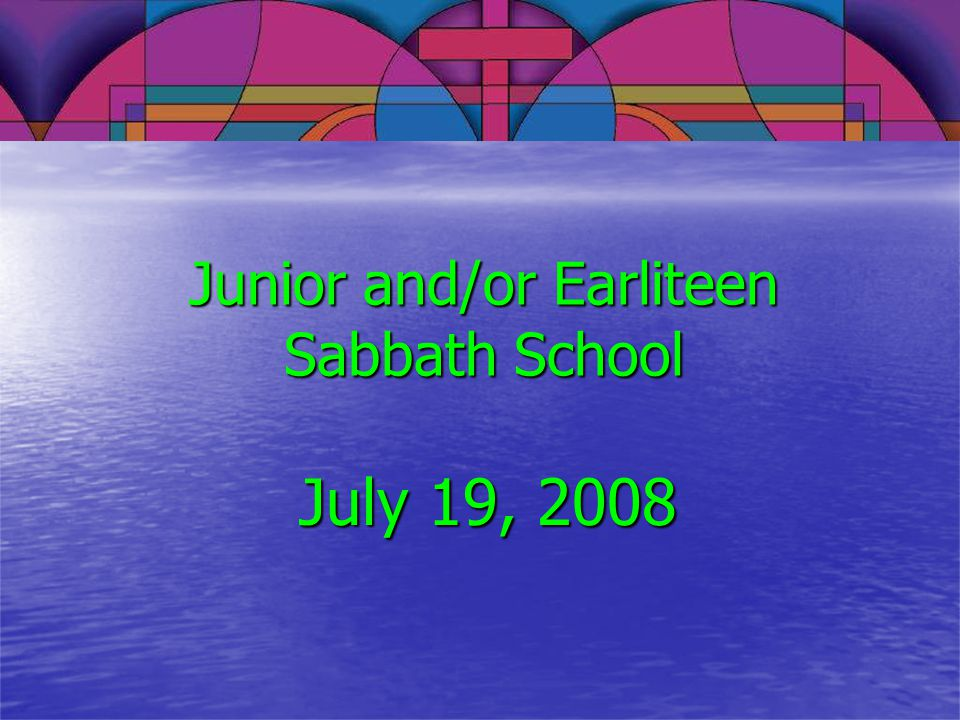 Junior and/or Earliteen Sabbath School
