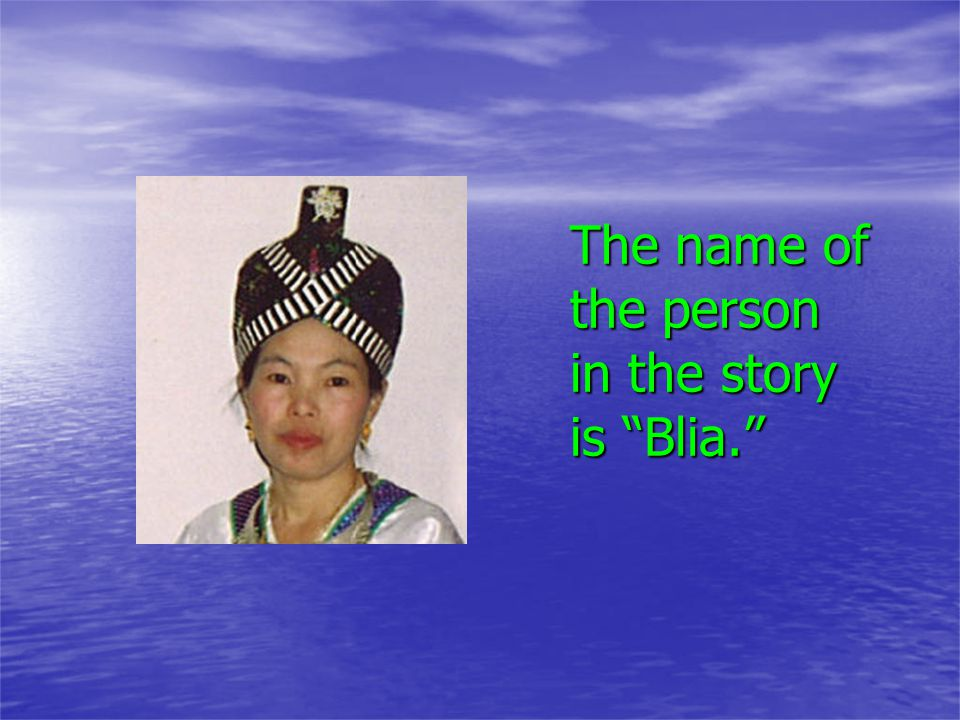 The name of the person in the story is Blia.