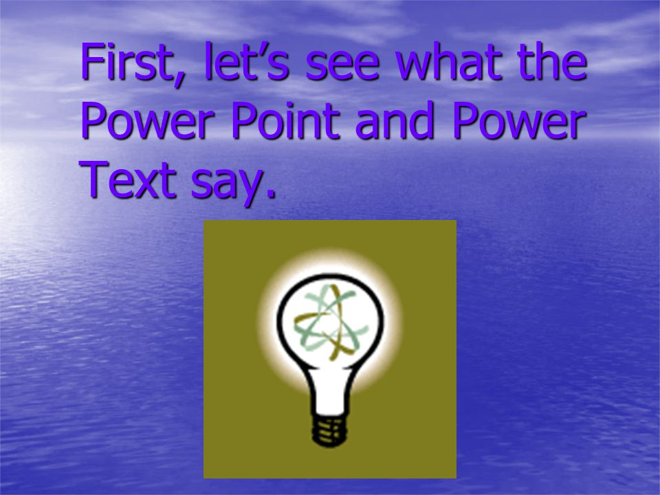 First, let's see what the Power Point and Power Text say.