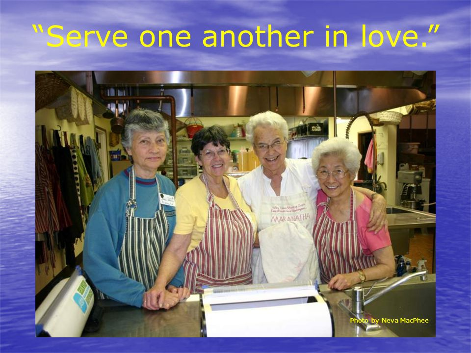 Serve one another in love.