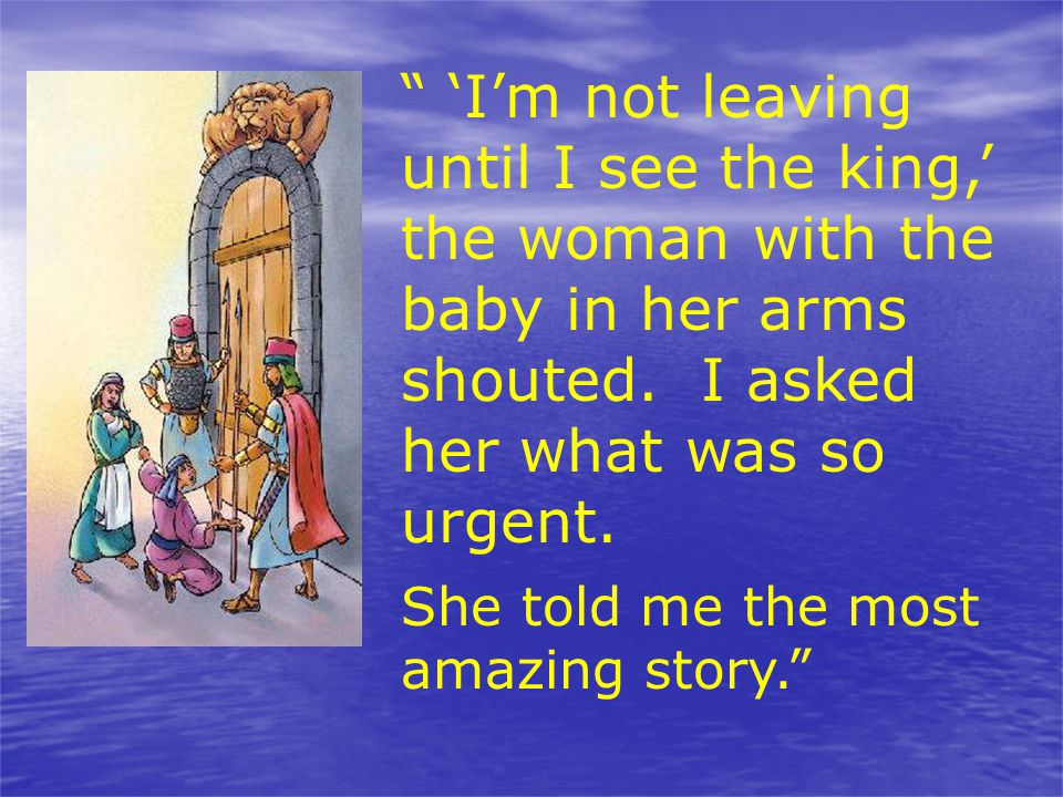 'I'm not leaving until I see the king,' the woman with the baby in her arms shouted. I asked her what was so urgent.
