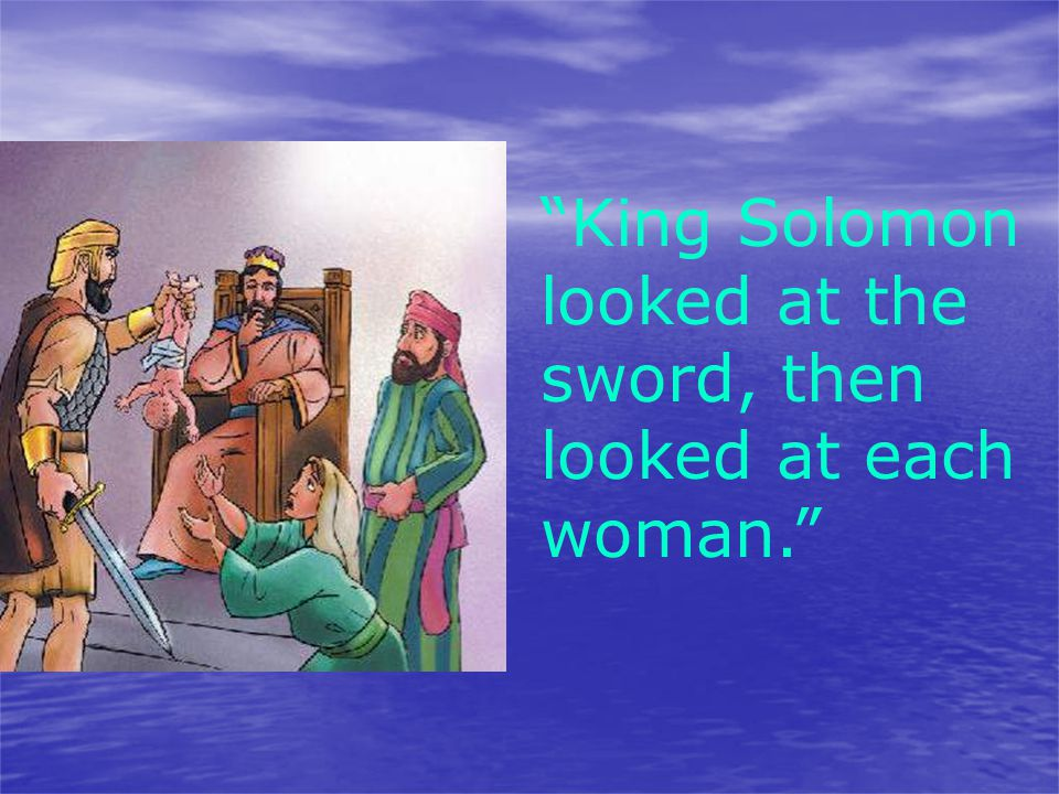 King Solomon looked at the sword, then looked at each woman.
