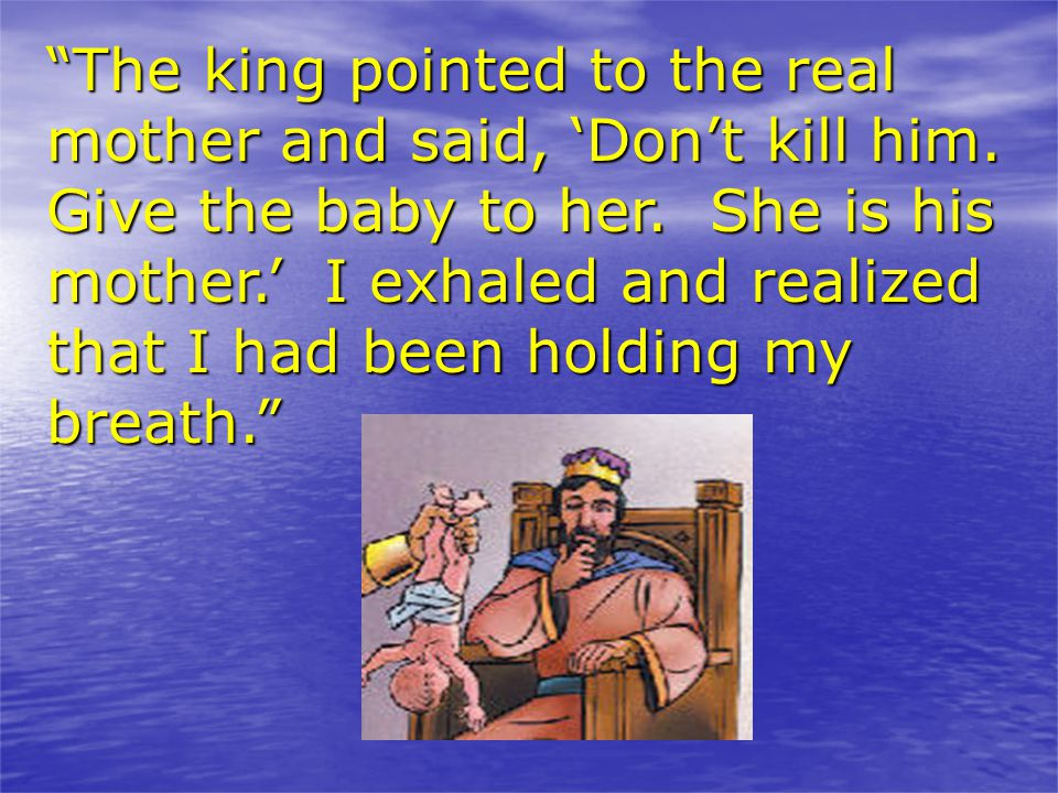 The king pointed to the real mother and said, 'Don't kill him