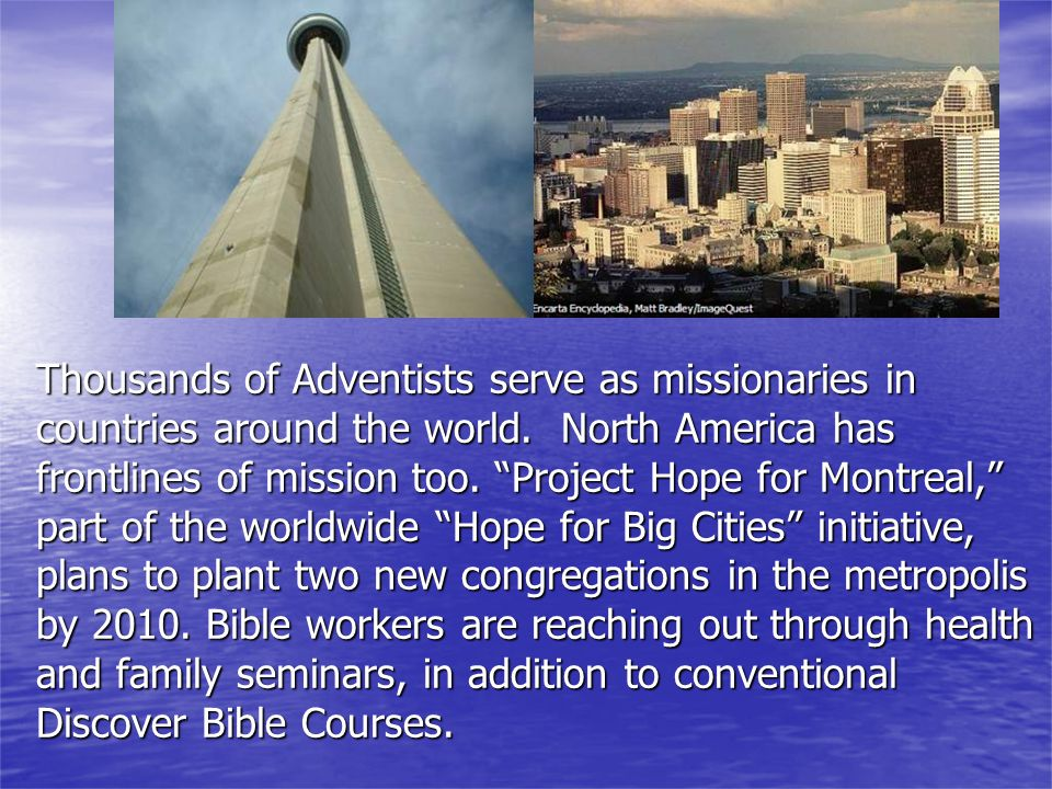 Thousands of Adventists serve as missionaries in countries around the world.