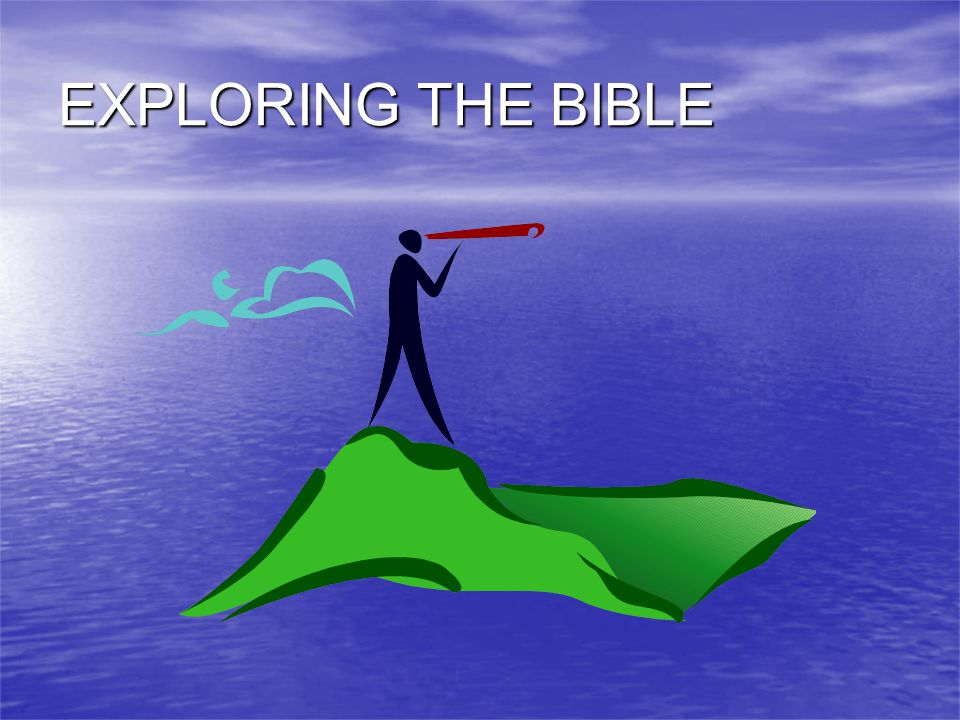 EXPLORING THE BIBLE