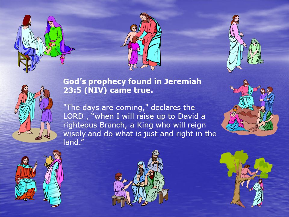 God's prophecy found in Jeremiah 23:5 (NIV) came true.