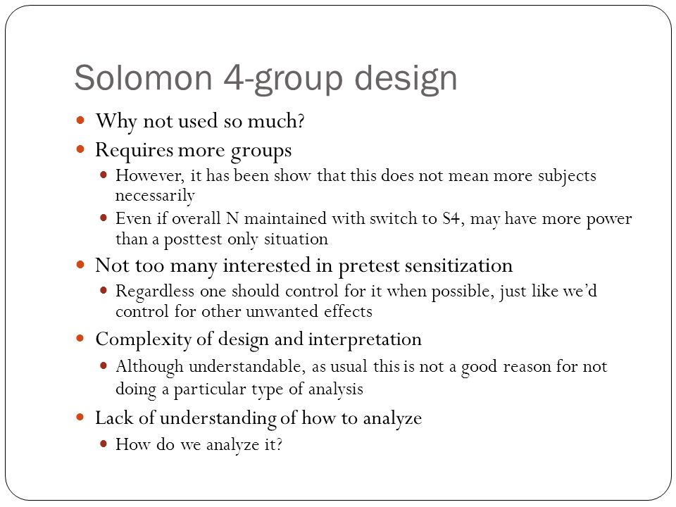 Solomon 4-group design Why not used so much Requires more groups