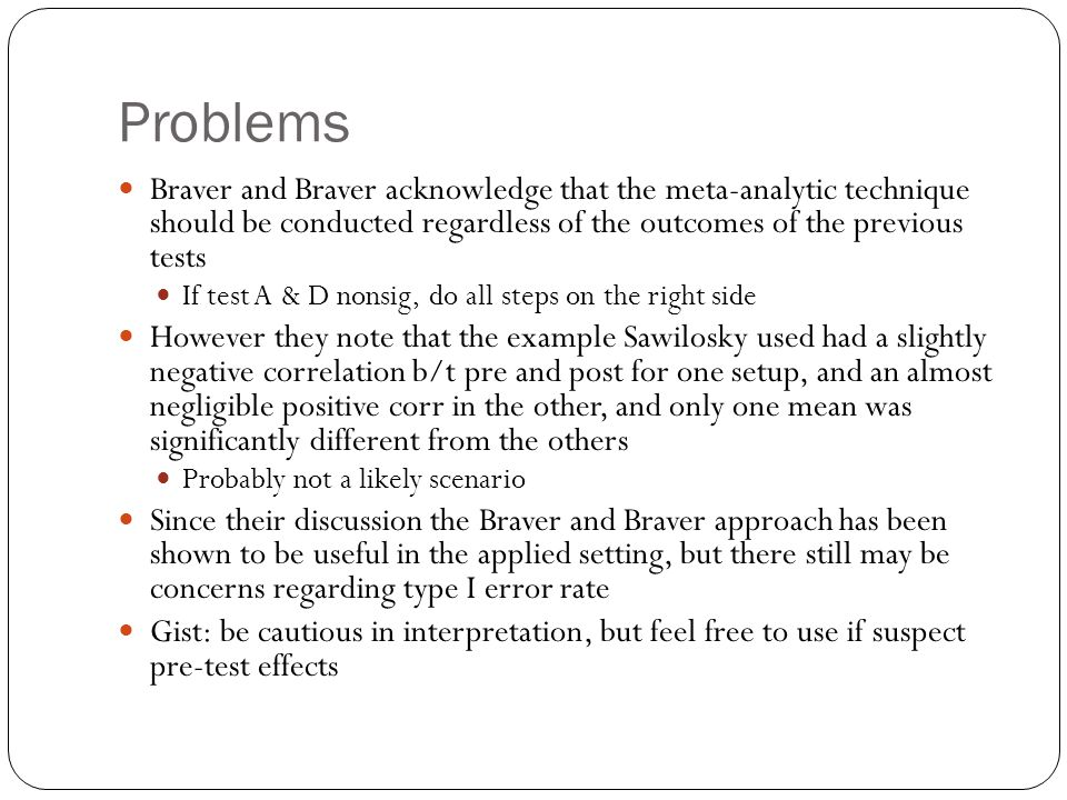 Problems Braver and Braver acknowledge that the meta-analytic technique should be conducted regardless of the outcomes of the previous tests.