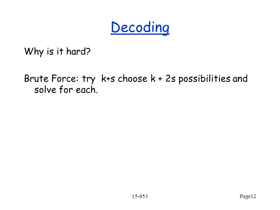 Decoding Why is it hard. Brute Force: try k+s choose k + 2s possibilities and solve for each.
