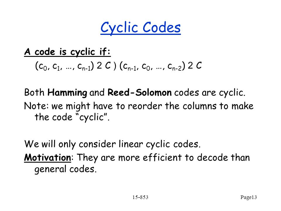 Cyclic Codes A code is cyclic if: