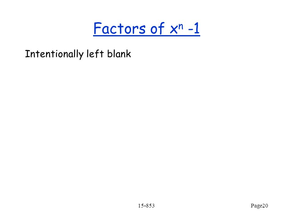 Factors of xn -1 Intentionally left blank 15-853