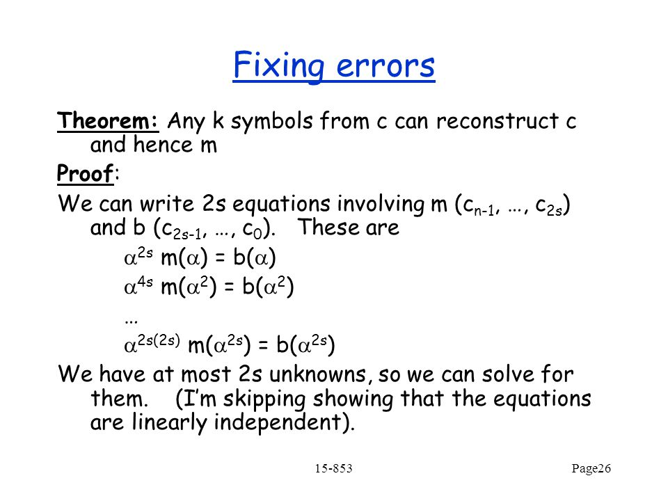 Fixing errors Theorem: Any k symbols from c can reconstruct c and hence m. Proof: