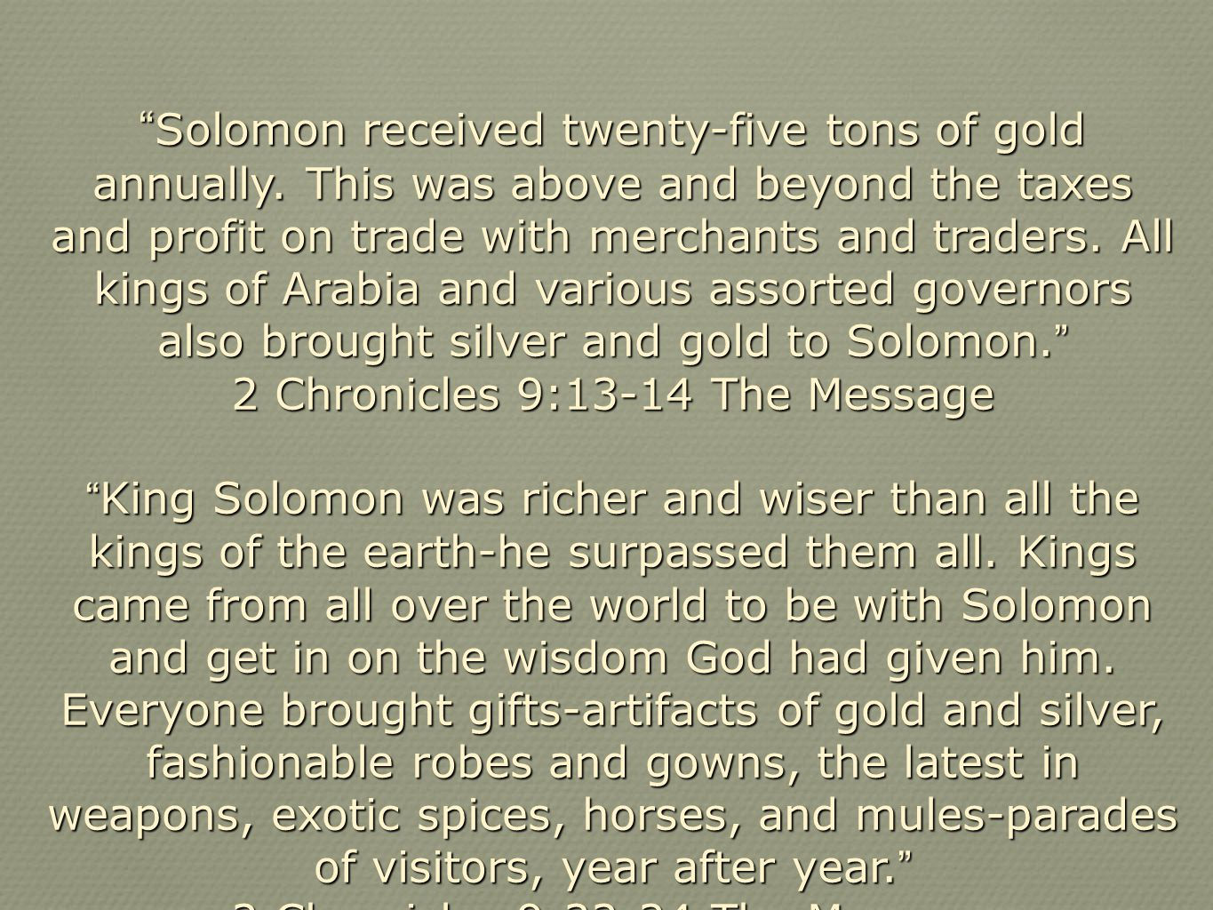 Solomon received twenty-five tons of gold annually