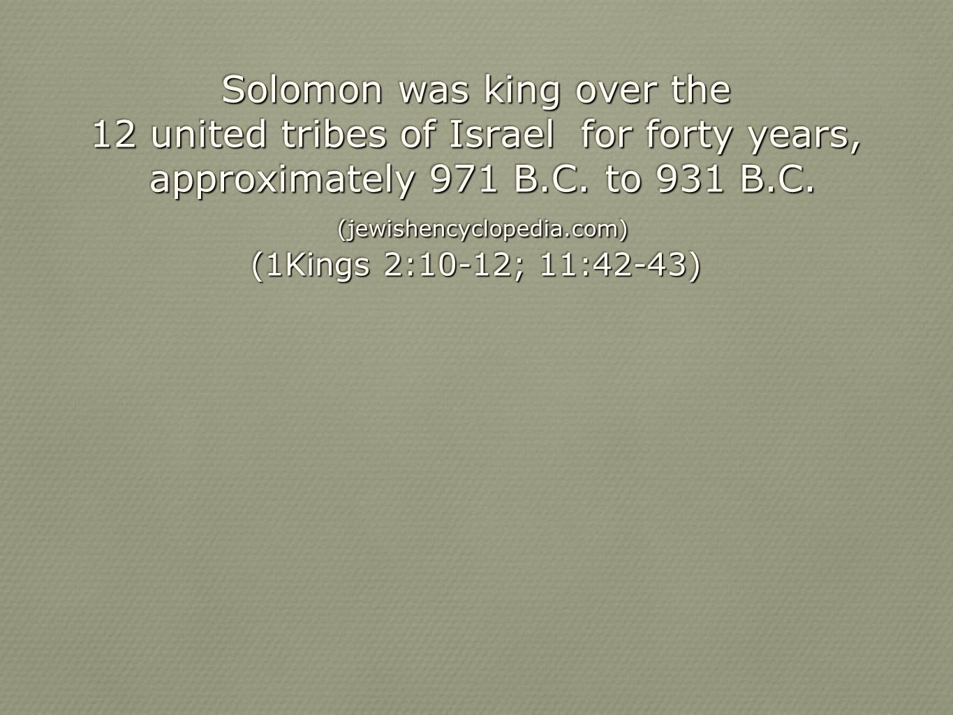 Solomon was king over the 12 united tribes of Israel for forty years,