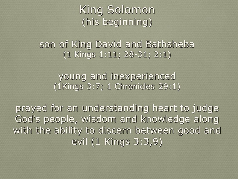 King Solomon (his beginning) son of King David and Bathsheba