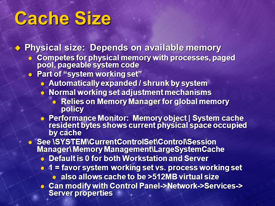 Cache Size Physical size: Depends on available memory
