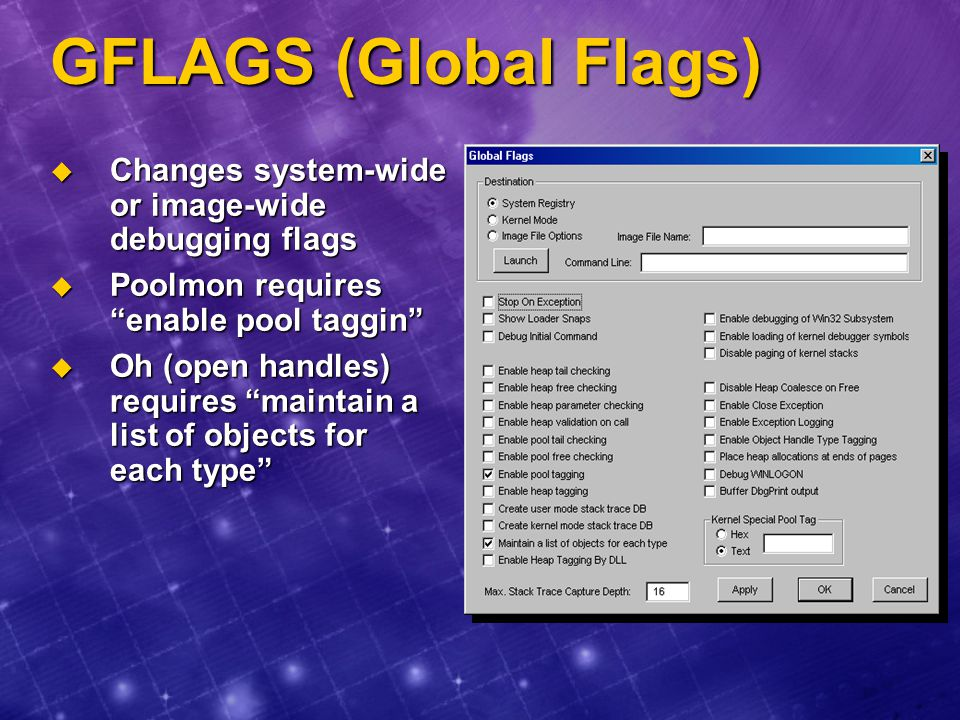 GFLAGS (Global Flags) Changes system-wide or image-wide debugging flags. Poolmon requires enable pool taggin