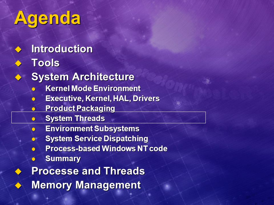 Agenda Introduction Tools System Architecture Processe and Threads