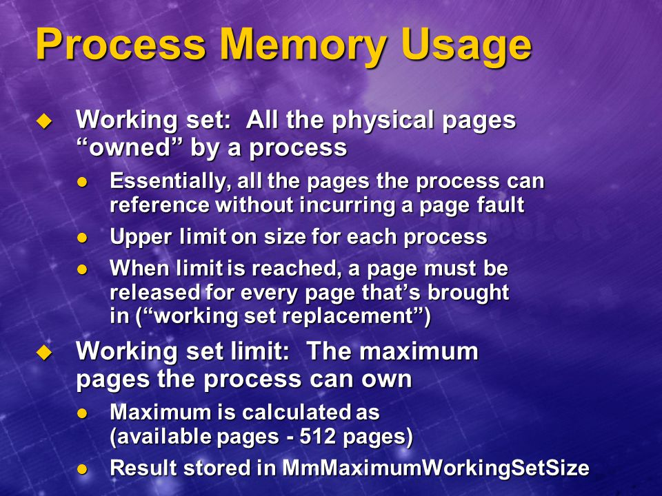 Process Memory Usage Working set: All the physical pages owned by a process.