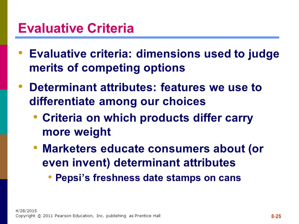 Evaluative Criteria Evaluative criteria: dimensions used to judge merits of competing options.