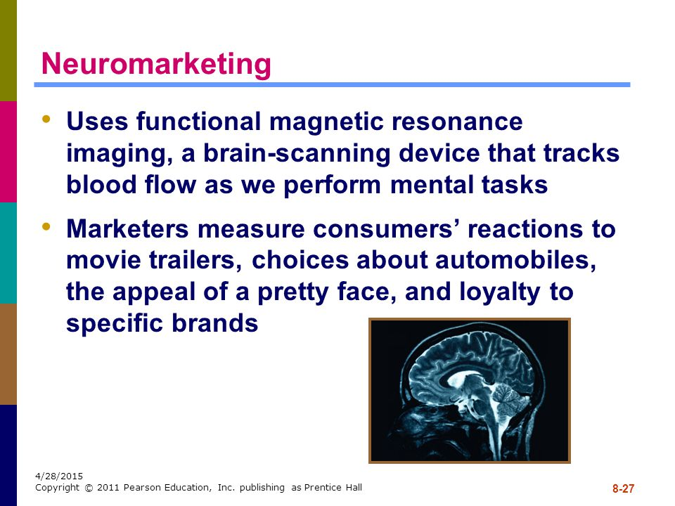 Neuromarketing Uses functional magnetic resonance imaging, a brain-scanning device that tracks blood flow as we perform mental tasks.