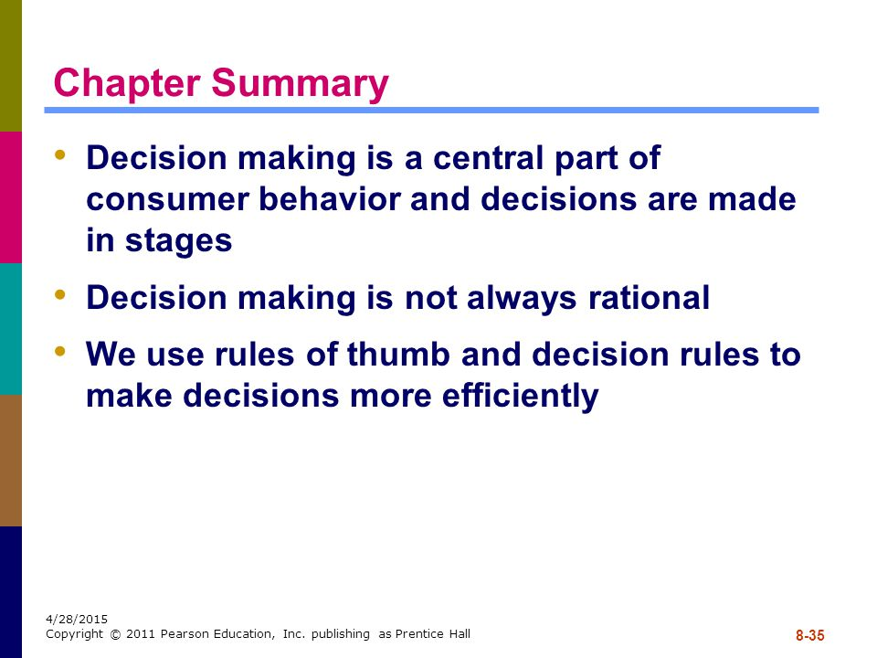 Chapter Summary Decision making is a central part of consumer behavior and decisions are made in stages.