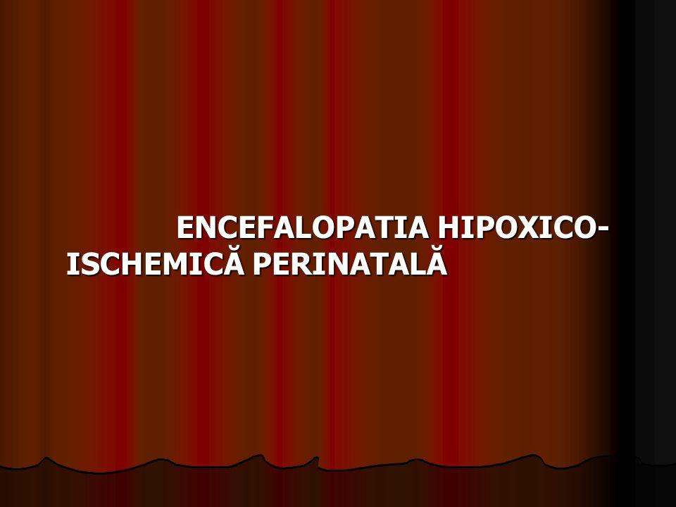 ENCEFALOPATIA HIPOXICO-ISCHEMICĂ PERINATALĂ