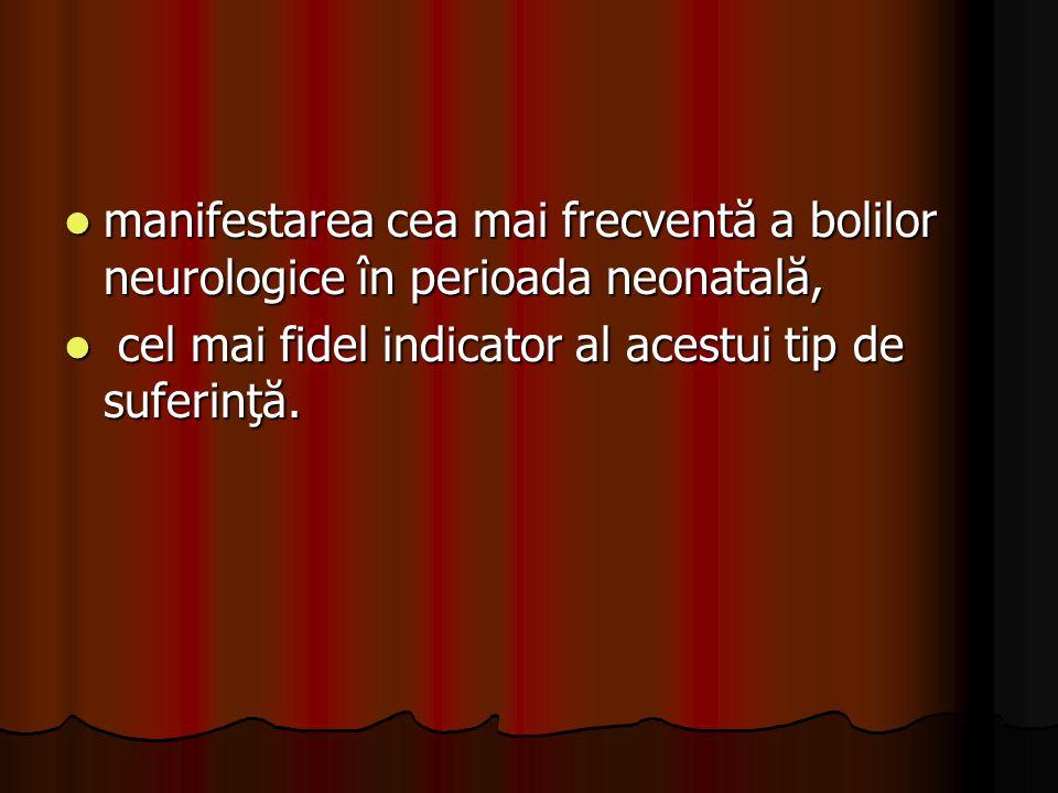 manifestarea cea mai frecventă a bolilor neurologice în perioada neonatală,