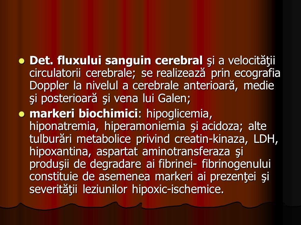 Det. fluxului sanguin cerebral şi a velocităţii circulatorii cerebrale; se realizează prin ecografia Doppler la nivelul a cerebrale anterioară, medie şi posterioară şi vena lui Galen;