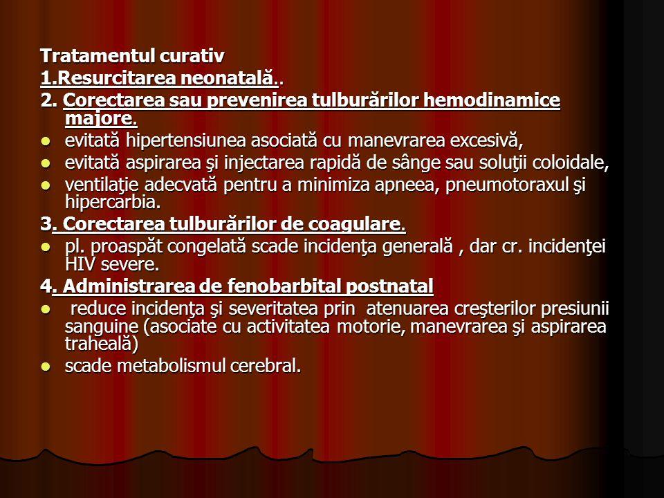 Tratamentul curativ 1.Resurcitarea neonatală.. 2. Corectarea sau prevenirea tulburărilor hemodinamice majore.