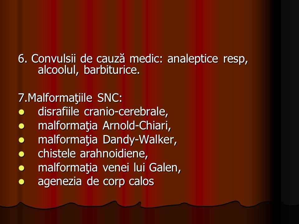 6. Convulsii de cauză medic: analeptice resp, alcoolul, barbiturice.