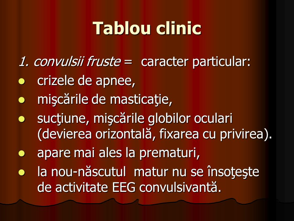 Tablou clinic 1. convulsii fruste = caracter particular: