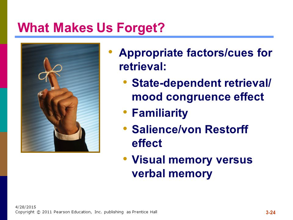 What Makes Us Forget Appropriate factors/cues for retrieval: