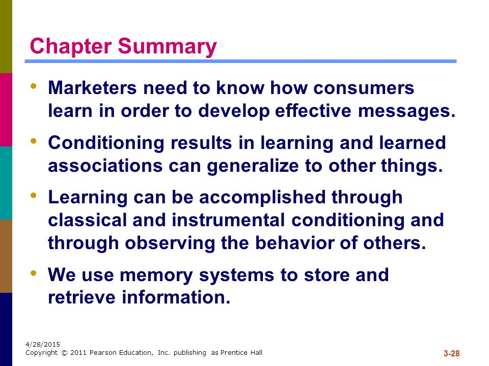 Chapter Summary Marketers need to know how consumers learn in order to develop effective messages.