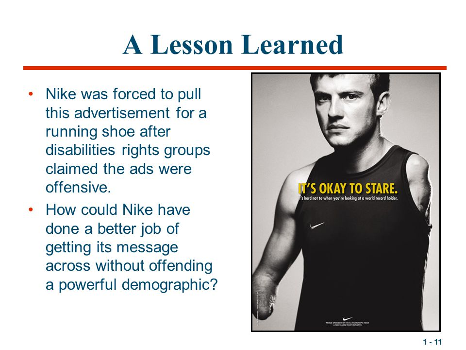 A Lesson Learned Nike was forced to pull this advertisement for a running shoe after disabilities rights groups claimed the ads were offensive.