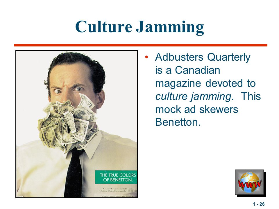 Culture Jamming Adbusters Quarterly is a Canadian magazine devoted to culture jamming.