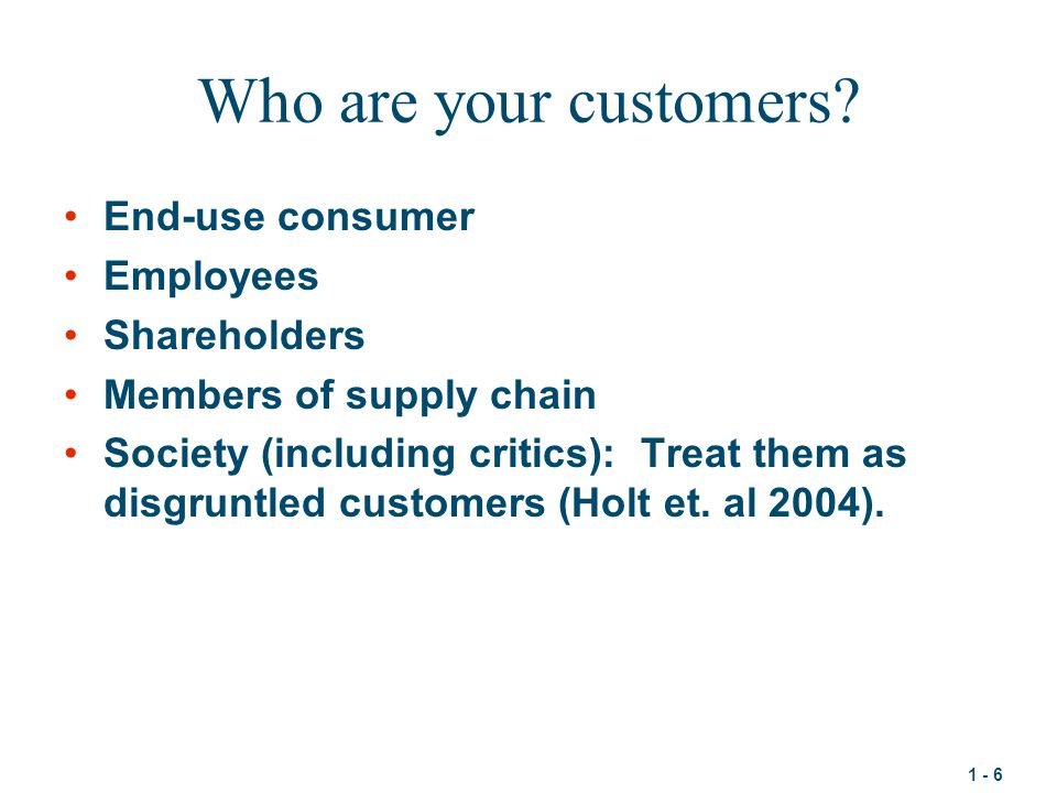 Who are your customers End-use consumer Employees Shareholders