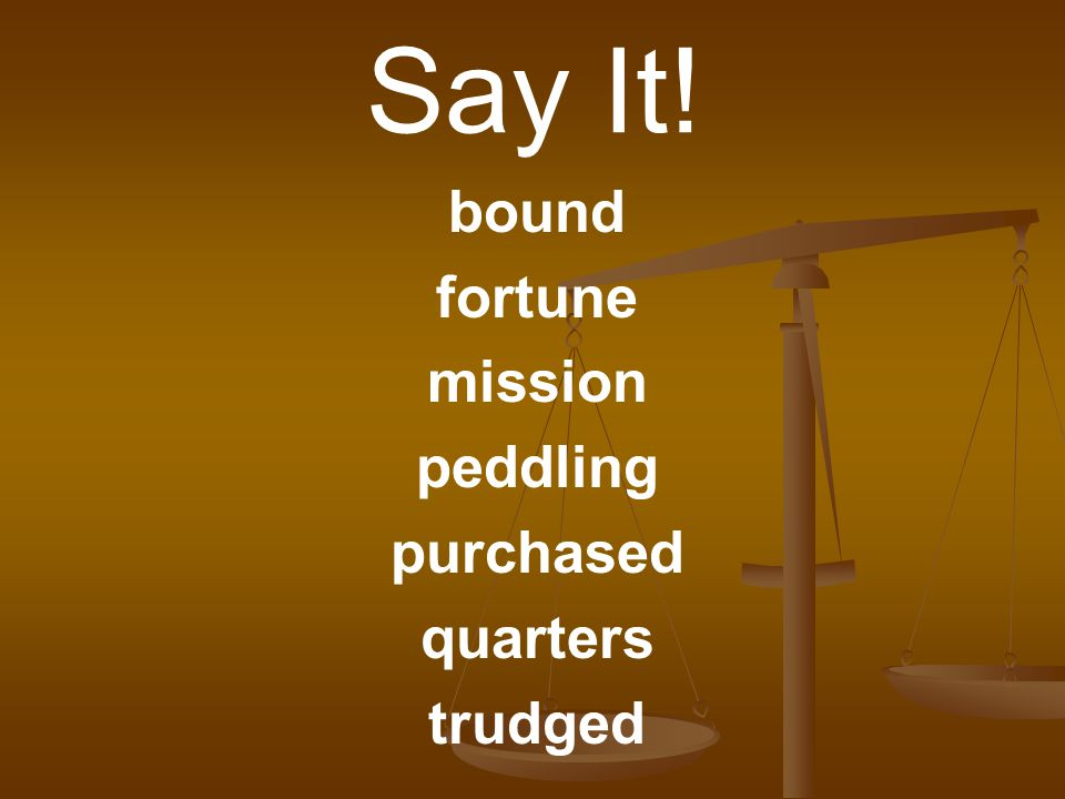 Say It! bound fortune mission peddling purchased quarters trudged