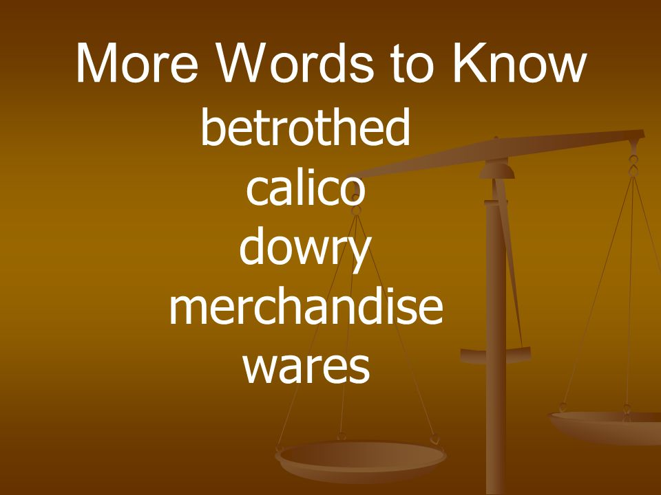 More Words to Know betrothed calico dowry merchandise wares