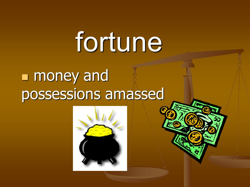 money and possessions amassed