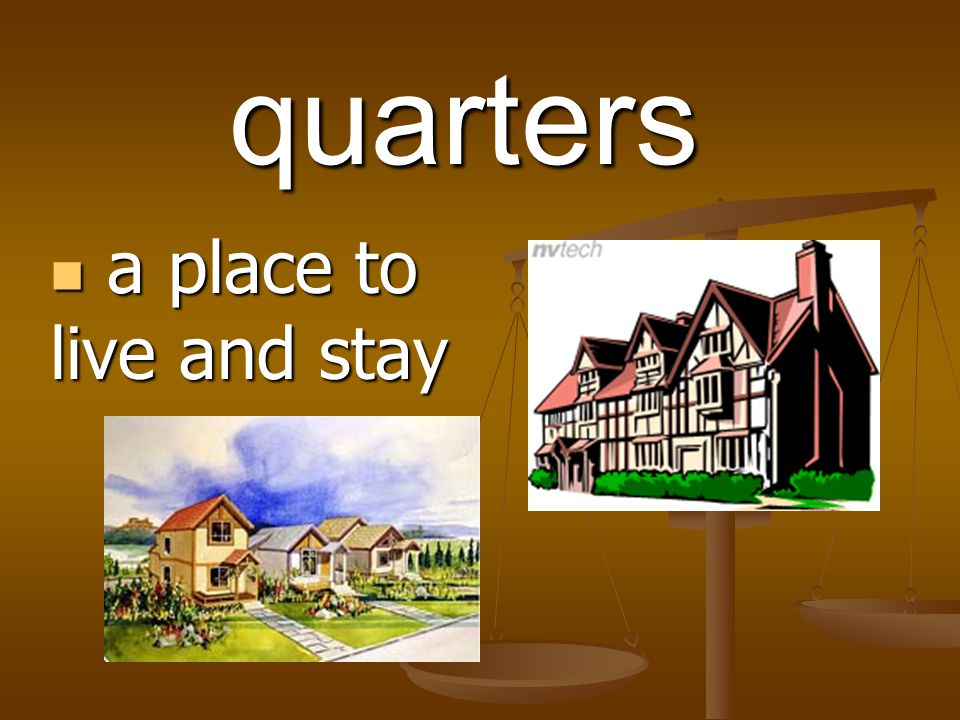 quarters a place to live and stay