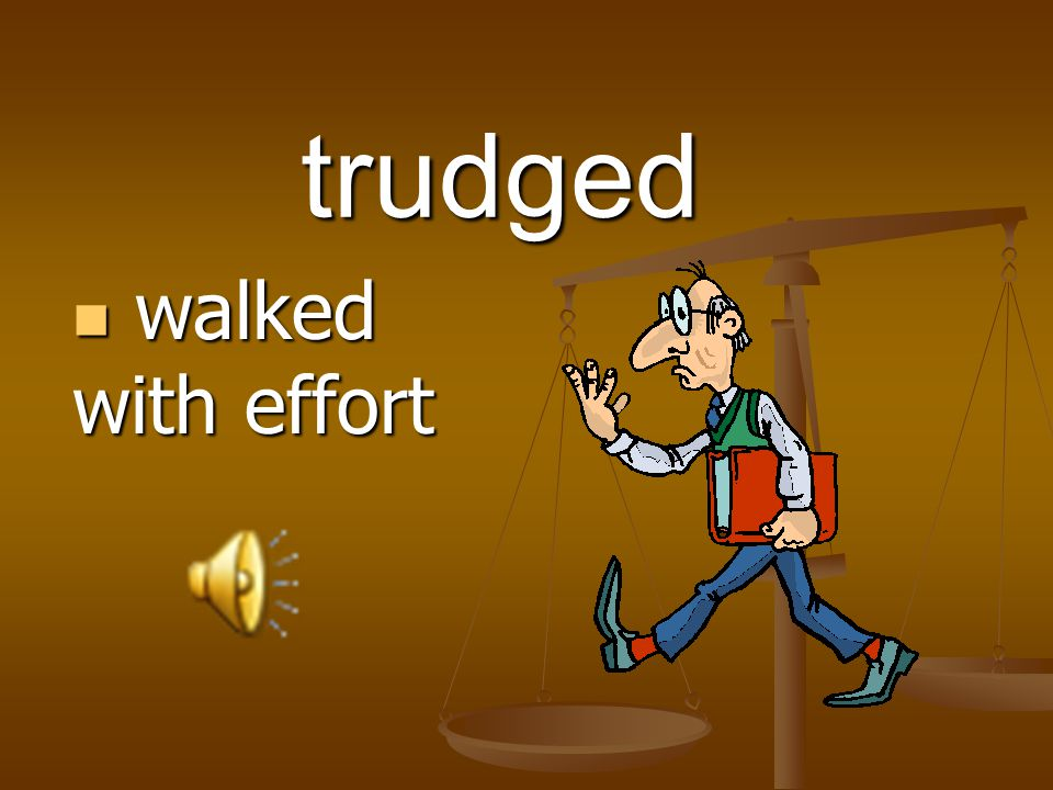 trudged walked with effort