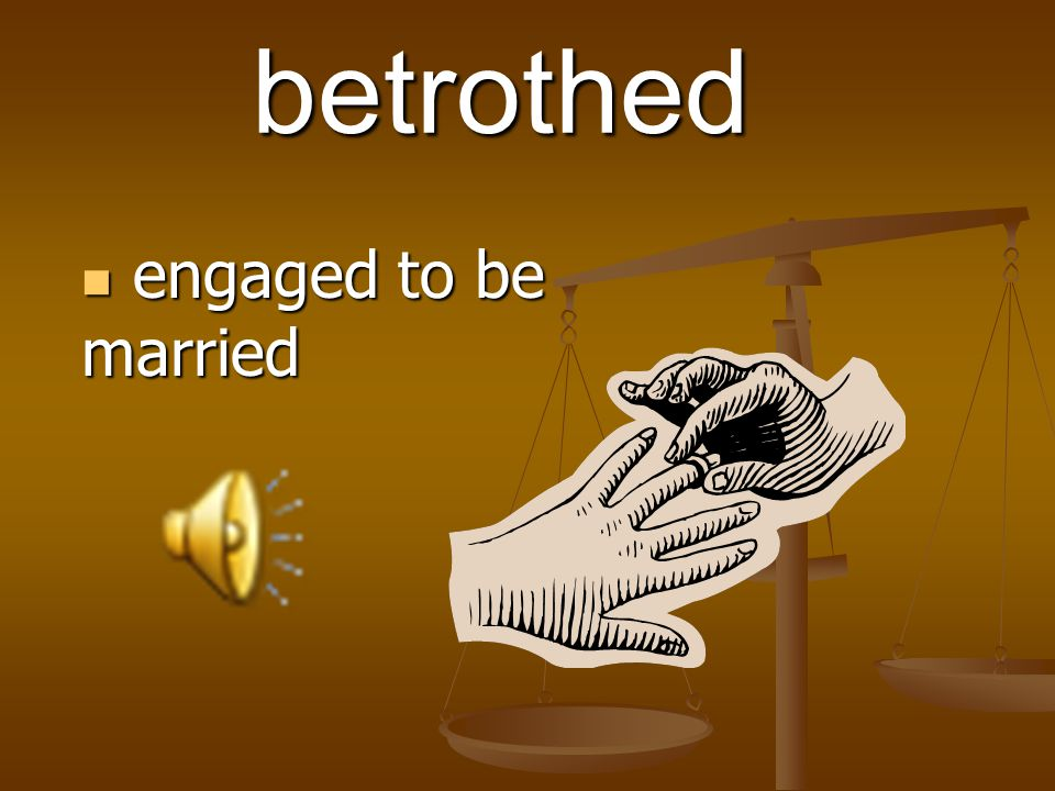 betrothed engaged to be married