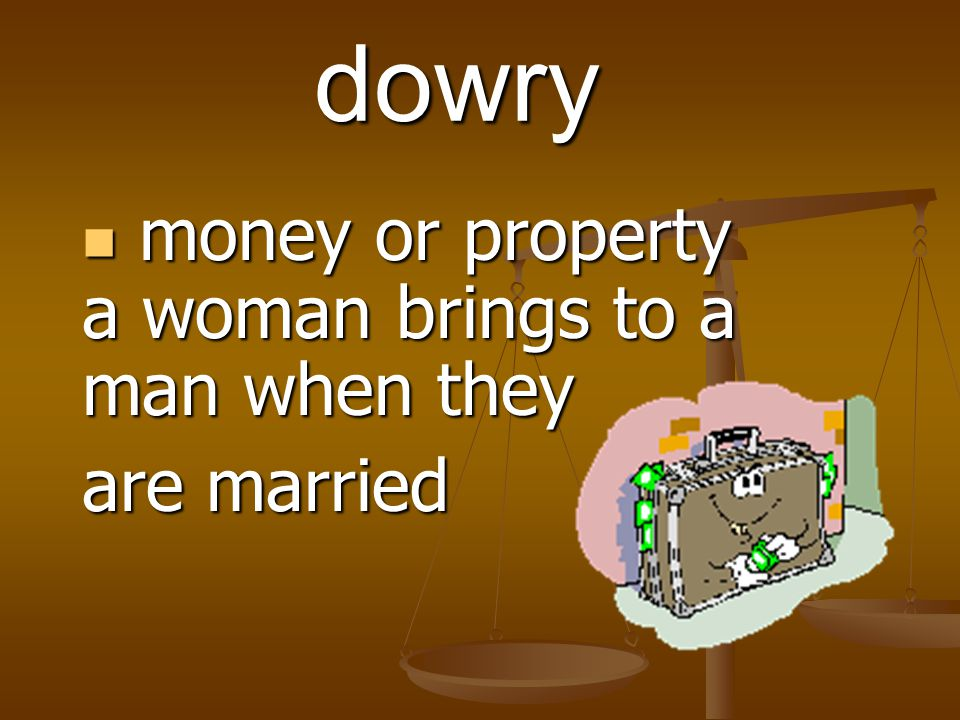money or property a woman brings to a man when they are married
