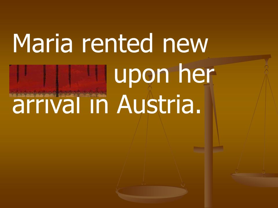 Maria rented new quarters upon her arrival in Austria.
