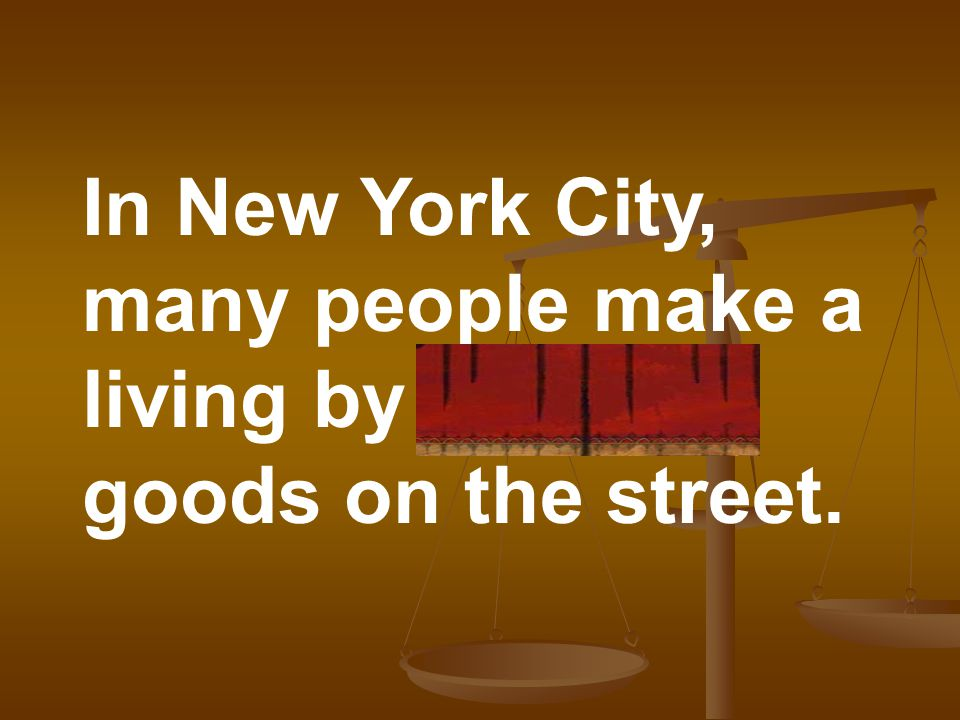 In New York City, many people make a living by peddling goods on the street.