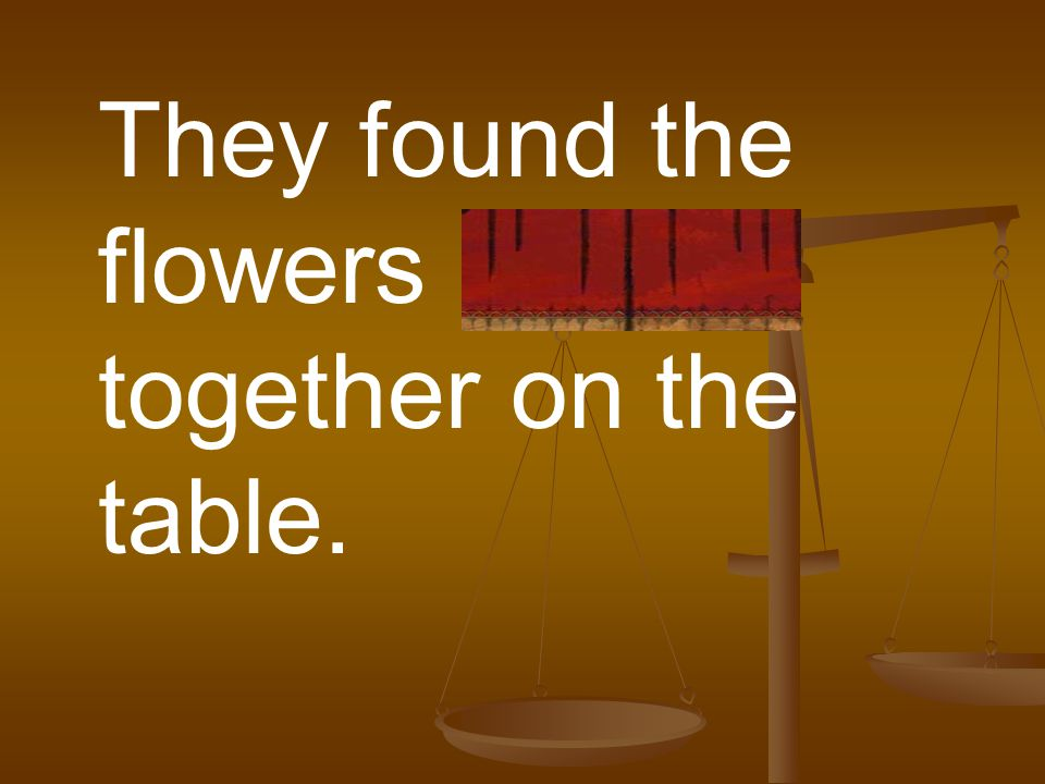 They found the flowers bound together on the table.