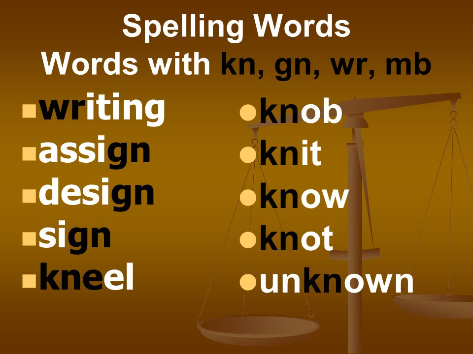 Spelling Words Words with kn, gn, wr, mb