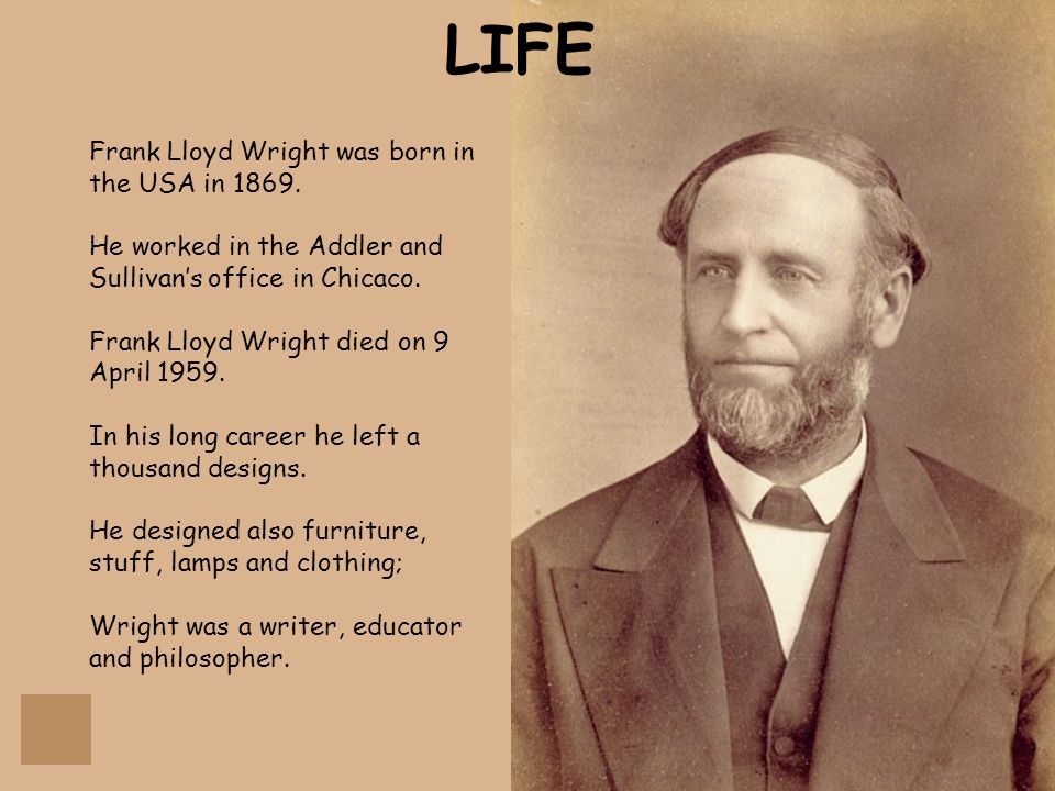 LIFE Frank Lloyd Wright was born in the USA in 1869.