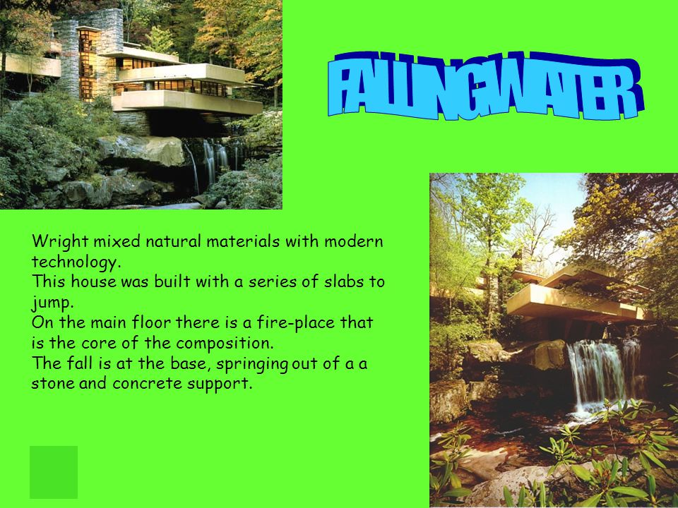 FALLINGWATER Wright mixed natural materials with modern technology.